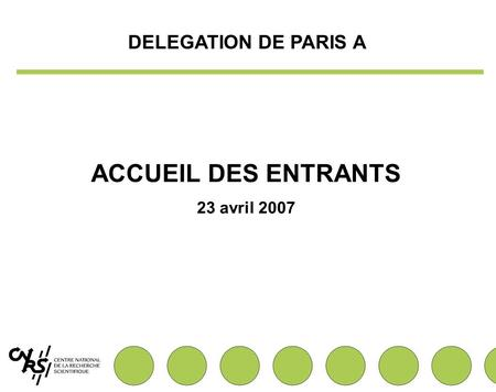 ACCUEIL DES ENTRANTS 23 avril 2007 DELEGATION DE PARIS A.