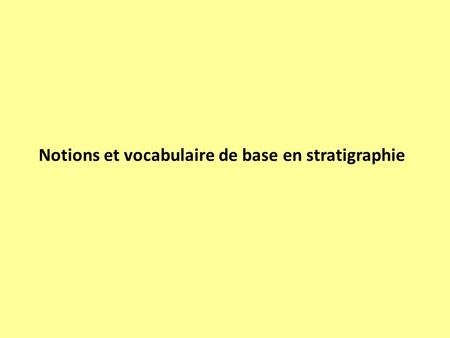 Notions et vocabulaire de base en stratigraphie