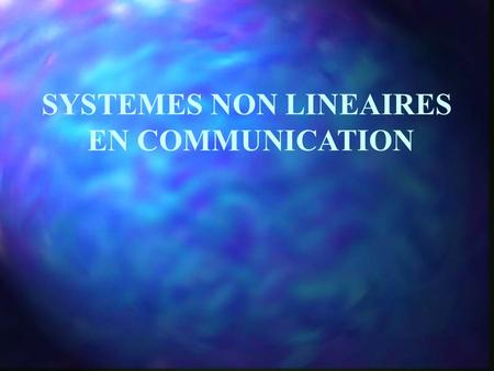 SYSTEMES NON LINEAIRES EN COMMUNICATION. INTRODUCTION Exemples : Circuit électrique RLC Circuit électrique RLC Filtre numérique Filtre numérique PLL PLL.