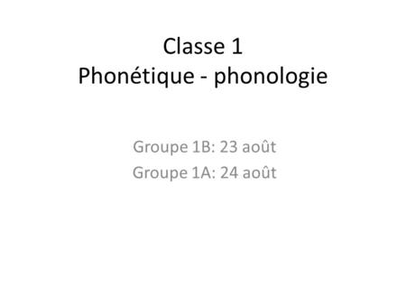 Classe 1 Phonétique - phonologie