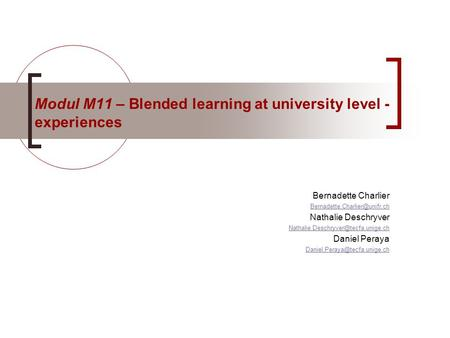 Modul M11 – Blended learning at university level - experiences Bernadette Charlier Nathalie Deschryver