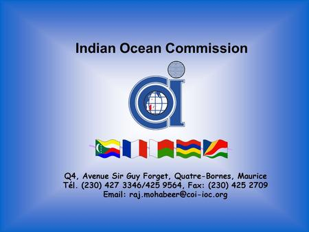 Indian Ocean Commission Q4, Avenue Sir Guy Forget, Quatre-Bornes, Maurice Tél. (230) 427 3346/425 9564, Fax: (230) 425 2709
