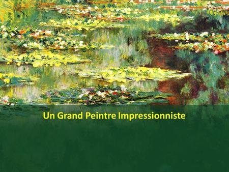 Un Grand Peintre Impressionniste. Oscar-Claude Monet.