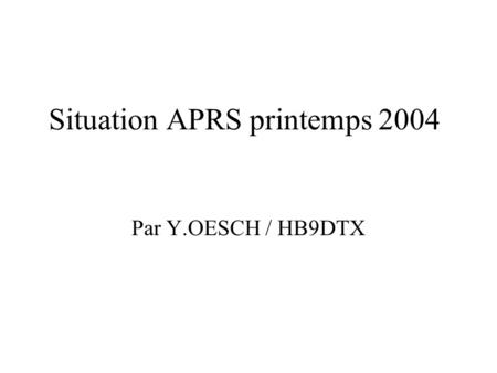 Situation APRS printemps 2004 Par Y.OESCH / HB9DTX.