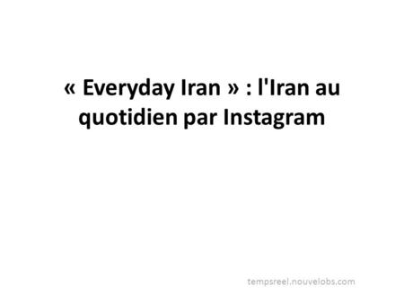 « Everyday Iran » : l'Iran au quotidien par Instagram tempsreel.nouvelobs.com.