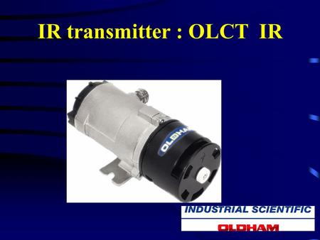 IR transmitter : OLCT IR OLCT IR: onshore and offshore installations You encounter some of the most severe constraints and infrared technology is very.