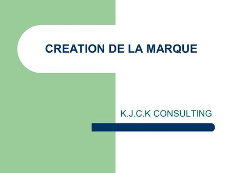 CREATION DE LA MARQUE K.J.C.K CONSULTING.