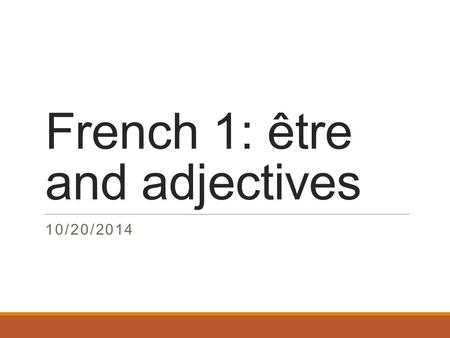 French 1: être and adjectives 10/20/2014. lundi 20.10.2014 Le mot du jour: l'accord (agreement) L'objectif: Falcons will demonstrate an understanding.