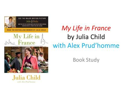 My Life in France by Julia Child with Alex Prud'homme Book Study.