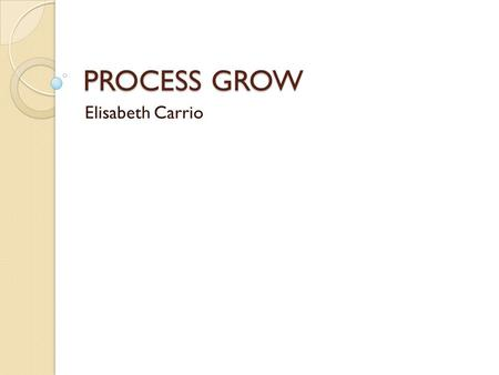 PROCESS GROW Elisabeth Carrio.