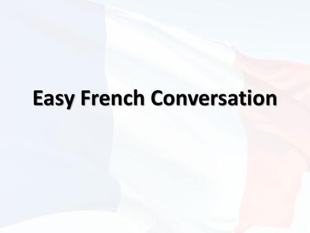 Easy French Conversation. Presentations Nom Nom Profession Profession Nationalité Nationalité Ville (city), Pays (country) Ville (city), Pays (country)