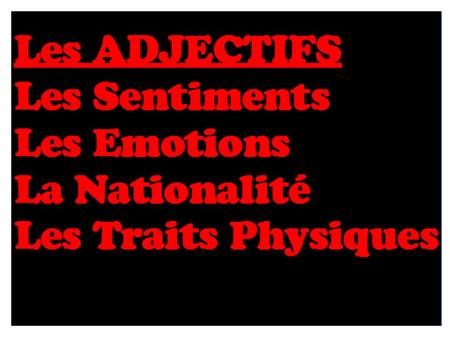 e s Les sentiments (feelings), les emotions, l'humeur (mood)