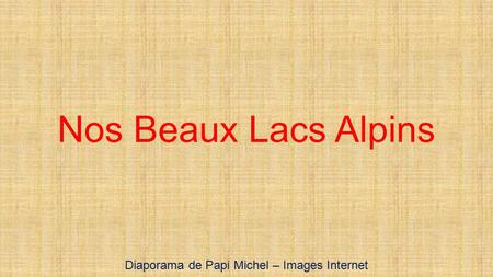 Nos Beaux Lacs Alpins Diaporama de Papi Michel – Images Internet.