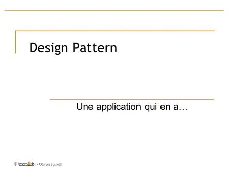 © - Olivier Spinelli Design Pattern Une application qui en a…