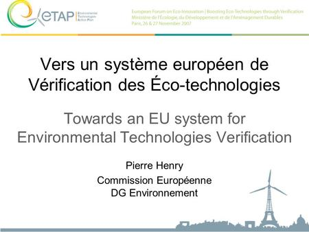 Vers un système européen de Vérification des Éco-technologies Towards an EU system for Environmental Technologies Verification Pierre Henry Commission.