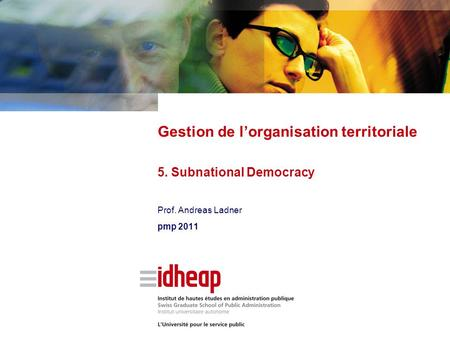 Prof. Andreas Ladner pmp 2011 Gestion de l'organisation territoriale 5. Subnational Democracy.