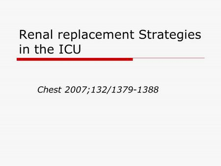 Renal replacement Strategies in the ICU Chest 2007;132/1379-1388.