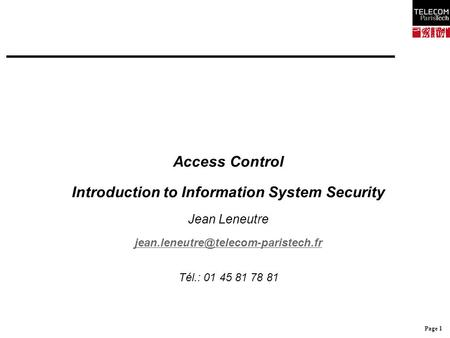 Page 1 Access Control Introduction to Information System Security Jean Leneutre Tél.: 01 45 81 78 81.