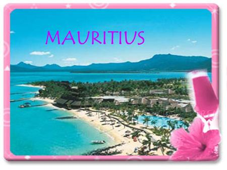MAURITIUS. Introduisant Muritius Mauritius is well known for its easy access and comfortable facilities in the Indian Ocean. Many tourists visit Mauritius.