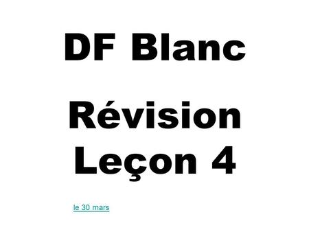 DF Blanc Révision Leçon 4 le 30 mars. Construct two sentences saying that each person is GOING TO the place indicated, and that they are GOING TO DO the.