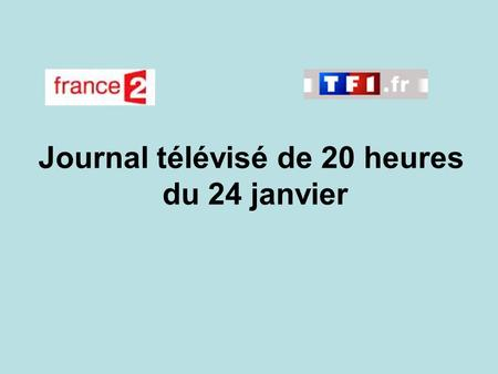 Journal télévisé de 20 heures du 24 janvier. Use the buttons below the video to hear it played, to pause it and to stop it. It lasts roughly 60 seconds.