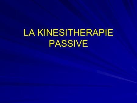 LA KINESITHERAPIE PASSIVE. KINESITHERAPIE PASSIVE DEFINITION I. PRINCIPES GENERAUX II. MOBILISATIONS ARTICULAIRES III. TRACTIONS ARTICULAIRES IV. POSTURES.
