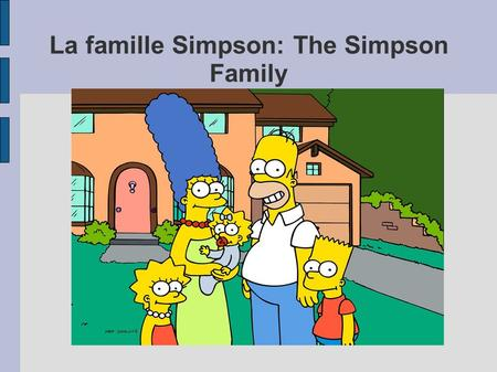 La famille Simpson: The Simpson Family. Articles MasculinFeminineMeaning UnUneA, An LeLaThe MonMaMy Ton Ta Your.