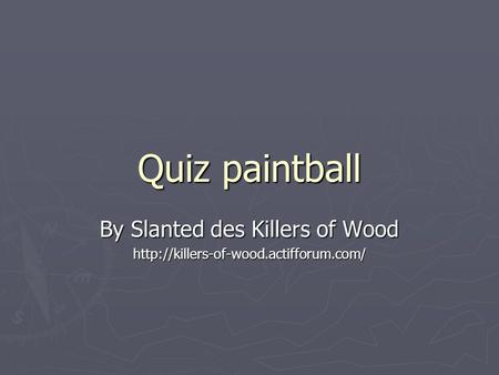 Quiz paintball By Slanted des Killers of Wood