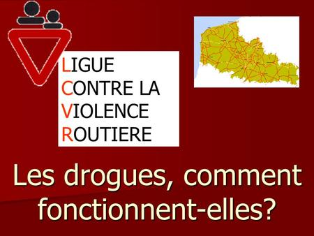 Les drogues, comment fonctionnent-elles? LIGUE CONTRE LA VIOLENCE ROUTIERE.