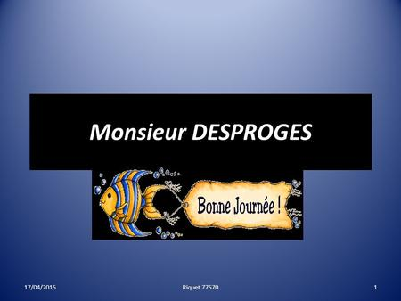 Monsieur DESPROGES 13/04/2017 Riquet 77570.