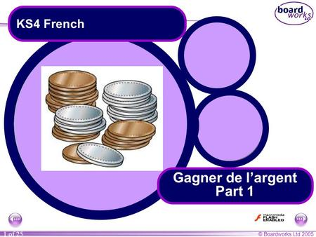 © Boardworks Ltd 2005 1 of 25 Gagner de l'argent Part 1 KS4 French.