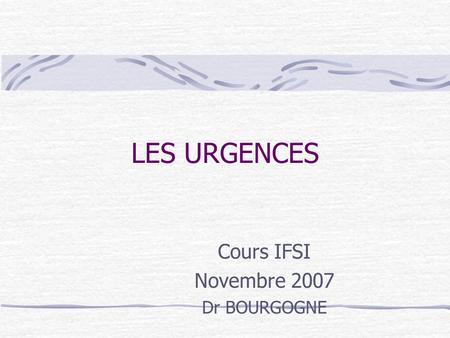 Cours IFSI Novembre 2007 Dr BOURGOGNE