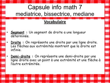 Capsule info math 7 mediatrice, bissectrice, mediane
