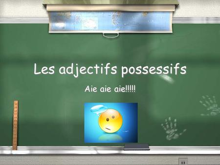 Les adjectifs possessifs Aie aie aie!!!!!. Les adjectifs possessifs / Just like in English the possessive adjective shows possession. / in French, this.
