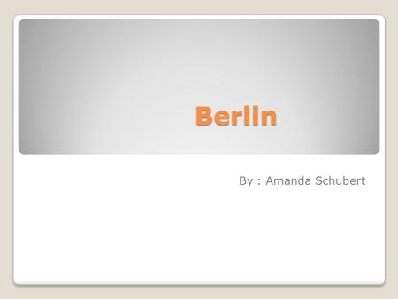 Berlin By : Amanda Schubert.