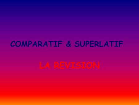 COMPARATIF & SUPERLATIF