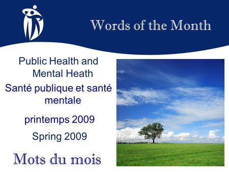 Words of the Month printemps 2009 Spring 2009 Mots du mois Public Health and Mental Heath Santé publique et santé mentale.