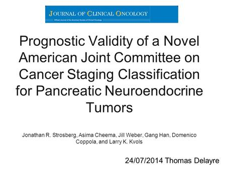 Prognostic Validity of a Novel American Joint Committee on Cancer Staging Classification for Pancreatic Neuroendocrine Tumors Jonathan R. Strosberg, Asima.