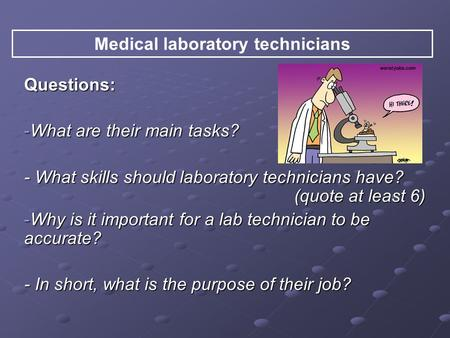Questions: -W-W-W-What are their main tasks? - What skills should laboratory technicians have? (quote at least 6) -W-W-W-Why is it important for a lab.