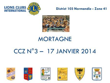 MORTAGNE CCZ N°3 – 17 JANVIER 2014 District 103 Normandie - Zone 41.