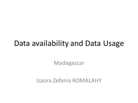 Data availability and Data Usage Madagascar Isaora Zefania ROMALAHY.