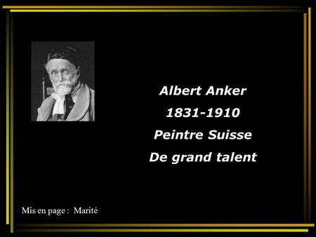 Albert Anker 1831-1910 Peintre Suisse De grand talent Mis en page : Marité.