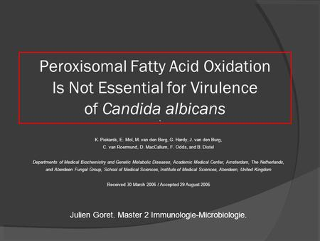 Peroxisomal Fatty Acid Oxidation Is Not Essential for Virulence of Candida albicans K. Piekarsk, E. Mol, M. van den Berg, G. Hardy, J. van den Burg, C.