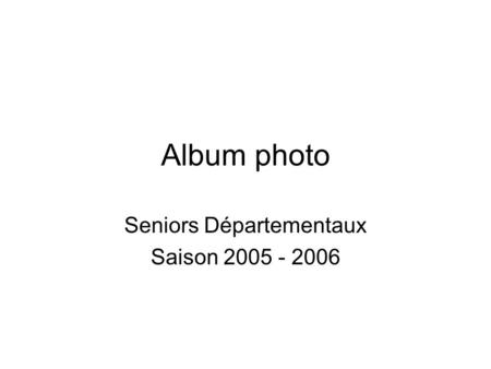 Album photo Seniors Départementaux Saison 2005 - 2006.