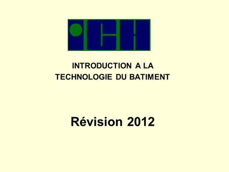 INTRODUCTION A LA TECHNOLOGIE DU BATIMENT Révision 2012.
