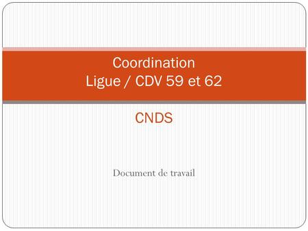 Document de travail Coordination Ligue / CDV 59 et 62 CNDS.