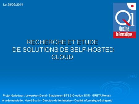 RECHERCHE ET ETUDE DE SOLUTIONS DE SELF-HOSTED CLOUD DE SOLUTIONS DE SELF-HOSTED CLOUD Projet réalisé par : Lewenkron David - Stagiaire en BTS SIO option.