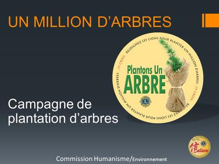 UN MILLION D'ARBRES Campagne de plantation d'arbres Commission Humanisme/ Environnement.