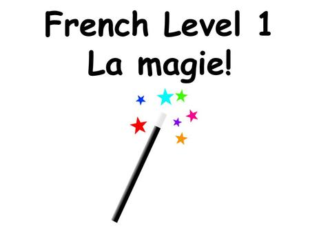 French Level 1 La magie!.