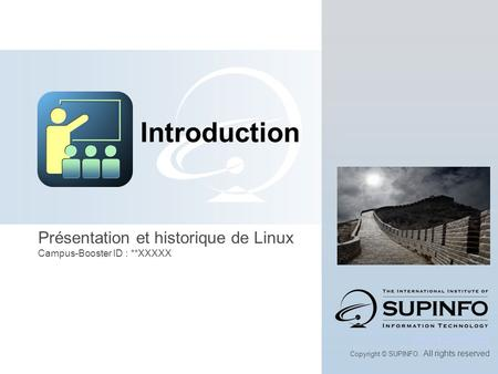 Présentation et historique de Linux Campus-Booster ID : **XXXXX www.supinfo.com Copyright © SUPINFO. All rights reserved Introduction.